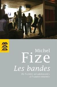 Michel Fize - Les bandes - De l'entre soi adolescent à l'autre ennemi.