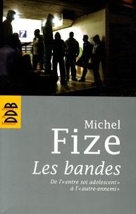 """Michel Fize - Les bandes - De l' """"entre soi adolescent"""" à l' """"autre-ennemi""""."""