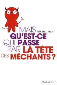 Michel Fize - Mais qu'est-ce qui se passe par la tête des méchants ?.