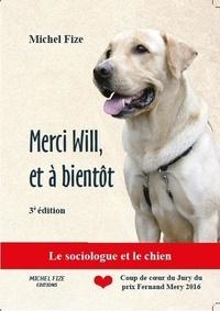 Michel Fize - Merci Will et à bientôt - Le sociologue et le chien.