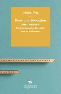 Michel Fize - Pour une éducation sur-mesure - Osez personnaliser la relation avec les adolescents.