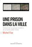 """Michel Fize - Une prison dans la ville - Histoire de la """"prison modèle"""" de la Santé (1867-2014)."""