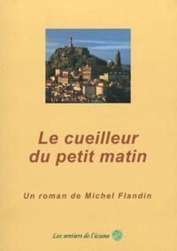Michel Flandin - Le cueilleur du petit matin.
