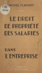 Michel Flavigny - Le droit de propriété des salariés dans l'entreprise.