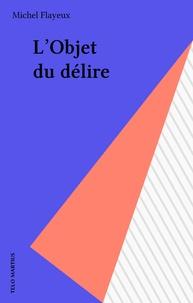 Michel Flayeux - L'Objet du délire.