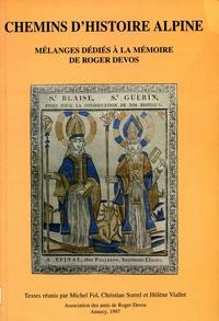 Michel Fol et Christian Sorrel - Chemins d'histoire alpine - Mélanges dédiés à la mémoire de Roger Devos.