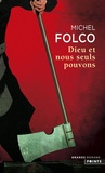 Michel Folco - Dieu et nous seuls pouvons - Les Très-Edifiants et Très-Inopinés mémoires des Pibrac de Bellerocaille. Huit générations d'exécuteurs.