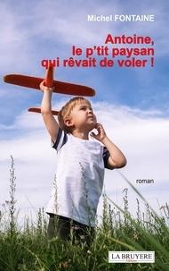 Michel Fontaine - Antoine, le p'tit paysan qui rêvait de voler !.