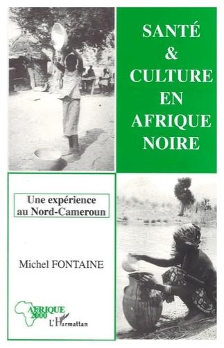 Michel Fontaine - Santé et culture en Afrique noire - Une expérience au Nord-Cameroun.