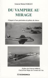 Michel Forget - Du Vampire au Mirage - L'épopée d'une génération de pilotes de chasse.