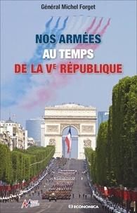 Michel Forget - Nos armées au temps de la Ve République.