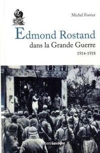 Michel Forrier - Edmond Rostand dans la Grande Guerre 1914 1918.