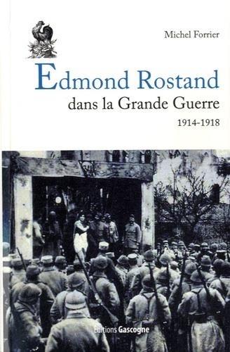Michel Forrier - Edmond Rostand dans la Grande Guerre 1914-1918.
