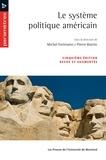 Michel Fortmann et Pierre Martin - Le système politique américain (5e édition).
