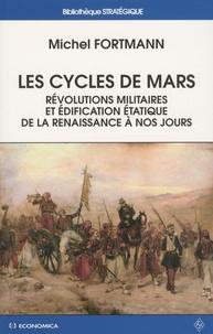 Michel Fortmann - Les cycles de Mars - Révolutions militaires et édification étatique de la Renaissance à nos jours.