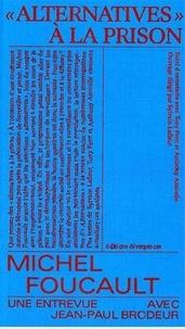 Michel Foucault - Alternatives à la prison - Une entrevue avec Jean-Paul Brodeur.