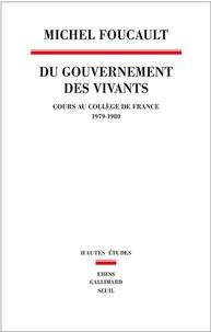 Michel Foucault - Du gouvernement des vivants - Cours au Collège de France (1979-1980).