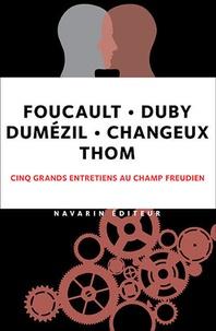 Michel Foucault et Georges Duby - Foucault - Duby - Dumézil - Changeux - Thom - Cinq grands entretiens au champ freudien.