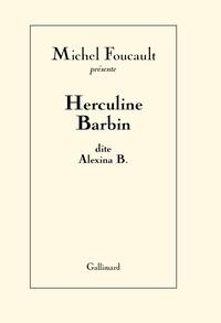 Michel Foucault - Herculine Barbin dite Alexina B. - Suivi de Un scandale au couvent.