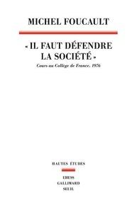 Michel Foucault - Il faut défendre la société - Cours au Collège de France (1975-1976).