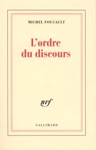 L'Ordre du discours. Leçon inaugurale au Collège de France prononcée le 2 décembre 1970