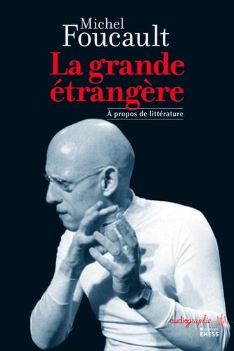 Michel Foucault - La grande étrangère - A propos de littérature.