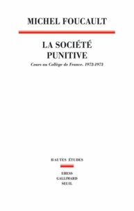 Michel Foucault - La société punitive - Cours au Collège de France (1972-1973).