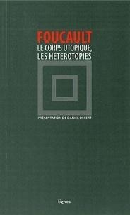 Michel Foucault - Le corps utopique - Suivi de Les hétérotopies.