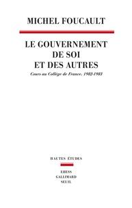 Michel Foucault - Le gouvernement de soi et des autres - Cours au Collège de France (1982-1983).