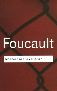 Michel Foucault - Madness and Civilization - A History of Insanity in the Age of Reason.