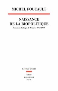 Michel Foucault - Naissance de la biopolitique - Cours au collège de France (1978-1979).