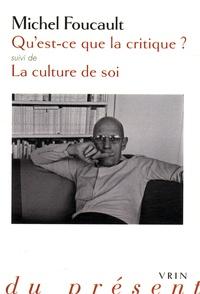 Michel Foucault - Qu'est-ce que la critique ? suivi de La culture de soi.