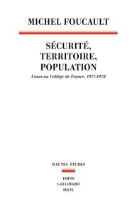 Michel Foucault - Sécurité, territoire, population - Cours au Collège de France (1977-1978).
