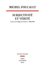 Michel Foucault - Subjectivité et vérité - Cours au Collège de France (1980-1981).