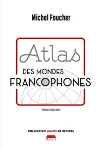 Michel Foucher - Atlas des mondes francophones.