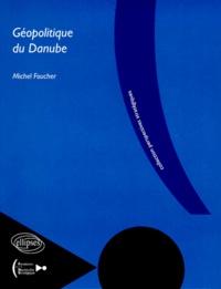 Michel Foucher - Géopolitique du Danube.