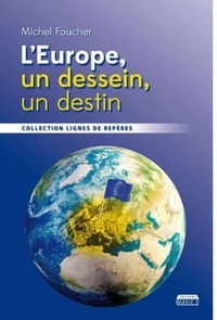 Michel Foucher - L'Europe, un dessein, un destin.