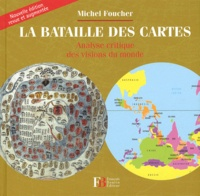 Michel Foucher - La bataille des cartes - Analyse critique des visions du monde.