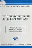 Michel Foucher et J Kieffer - Les défis de sécurité en Europe médiane.