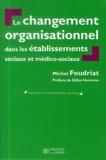 Michel Foudriat - Le changement organisationnel dans les services et établissements sociaux et médico-sociaux.