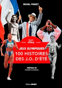 Michel Fradet - 100 histoires de Jeux Olympiques d'été depuis 1894.