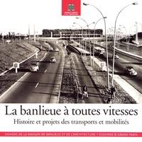 Michel Fraigneau et Béatrix Goeneutte - La banlieue à toutes vitesses - Histoire et projets des transports et mobilités.