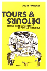 Michel Francard - Tours & Détours - Les plus belles expressions du français de Belgique.