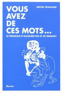 Michel Francard - Vous avez de ces mots....