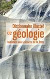 Michel François - Dictionnaire illustré de géologie - Initiation aux sciences de la Terre.