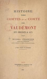 Michel François et  Collectif - Histoire des comtes et du comté de Vaudémont, des origines à 1473.