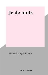 Michel-François Lavaur - Je de mots.