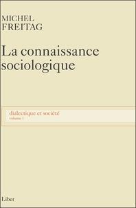 Michel Freitag - Dialectique et société - Volume 1, La connaissance sociologique.