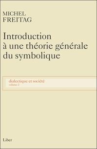 Michel Freitag - Dialectique et société - Volume 2, Introduction à une théorie générale du symbolique.
