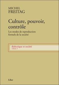 Michel Freitag - Dialectique et société - Volume 3, Culture, pouvoir, contrôle : les modes de reproduction formels de la société.